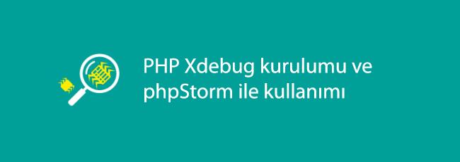 PHP Xdebug Kurulumu ve PhpStorm ile Kullanımı